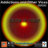 Addictions and Other Vices 378 - Colour Me Friday