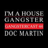 DOC MARTIN | GANGSTERCAST 44