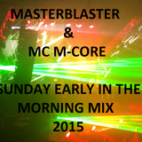 "Masterblaster & MC M-Core's    ""sunday early in the morning hardcoremix"""