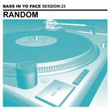 Bass In Yo Face Session:23