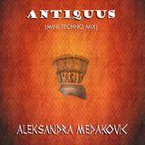 Aleksandra Medakovic - Antiquus [ Mini Techno Mix ]