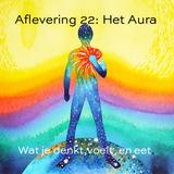 Aflevering 22: Het aura is opgebouwd uit ons denken, wat we voelen en wat we eten...