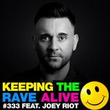 Keeping The Rave Alive Episode 333 feat. Joey Riot