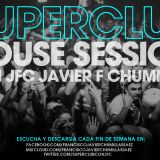 SUPERCLUB HOUSE SESSION 6 BY JFC JAVIER F CHUMILLAS