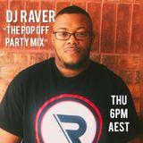 The Pop Off Party Mix #18 - DJ Raver (Thu 6 Sep 2018)