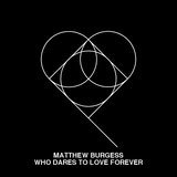Matthew Burgess - Who Dares To Love Forever
