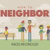 How to Neighbor Part 1 - Reconciling Races