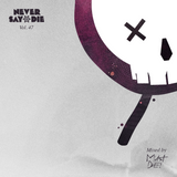 Never Say Die - Vol 47 - Mixed by MUST DIE!
