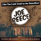 I Bet You Look Good On The Dancefloor | DJ Joe Reece