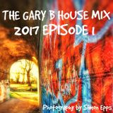 THE GARY B HOUSE MIX 2017 EPISODE 1