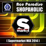 Ace Paradise - Shopaholic (Supermarket MiX 2014)