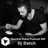 Spectral Rebel Podcast #90: Dj Datch