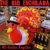 BIG ENCHILADA 137: We Gather Together