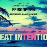 Great Intentions - Episode 10 (2015 Regular Season) - Show 203 - Fantasy Football Fire - Pyro Podcas