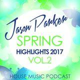 HOUSE MUSIC 2017 SPRING HIGHLIGHTS VOL 2 - JASON PARKER DJ MIX
