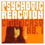 PSYCHOTIC REACTION- CLOUDCAST NO.1