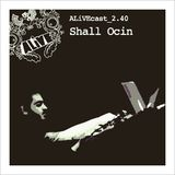 ALiVEcast_2.40 - Shall Ocin