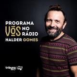 VÓS NO RÁDIO #05 - Uma conversa tipicamente cearense com Halder Gomes