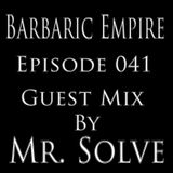 Barbaric Empire 041 (Guest Mix By Mr. Solve)