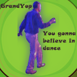 GrandYop - You gotta believe in dance
