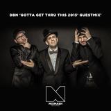 DBN 'Gotta Get Thru This 2015' Guestmix