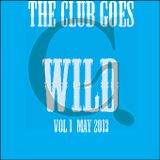 The Club Goes Wild Vol. 1 May 13