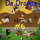DaDroppa #6