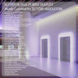 Elevator Talk Purple Playlist by DJ Tom Middleton