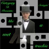 Category D Presents: Swingin' like a wet trackie
