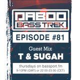 BASS TREK 81 with DJ Daboo on bassport.FM (Guest Set by T&Sugah)