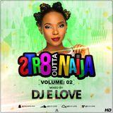 Straight Outta Naija Vol 2 {2018} By Dj E Love