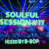 SOULFUL SESSION #17, Mixed By B-BOP 5/6/2016