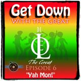 Get Down With the Great Ep. 6 - Yah Mon