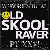 Memories Of An Oldskool Raver Pt XXVI