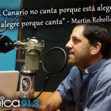 El canario no canta porque esta alegre sino que esta alegre porque canta - Martin Rebollo Paz