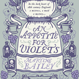 An APPETITE for VIOLETS by Martine Bailey - Author of the Week on Literary Lusts