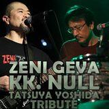 Zeni Geva / KK. Null / Tatsuya Yoshida Tribute