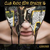 Club Radio EDM Episode 16