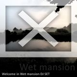 Welcome in Wet mansion!