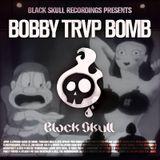 Black Skull Recordings Presents #034 Bobby TRVP Bomb