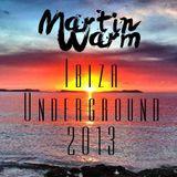 Martin Warm - Ibiza Underground 2013