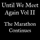 Until We Meet Again Vol 2:The MarathonContinues