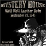 Mystery House - Well Well Another Body (09-23-45)