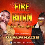 DJ Papa Maish - FIRE BURN (Hits From Africa)