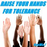 Raise Your Hands For Tolerance