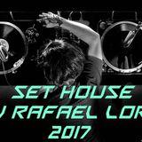 SET HOUSE - Dj Rafael Lorc - 2017