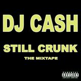 DJ Cash - Still Crunk!