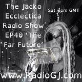 Jacko Ecclectica Radio Show EP40 The Far Future www.RadioGJ.com