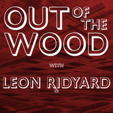 Leon Ridyard - Out of the Wood, Show 163