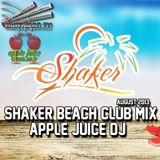 Apple Juice DJ - Shaker Beach Club Mix (August 2013)